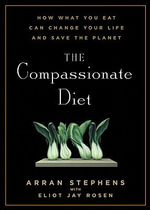 The Compassionate Diet : How What You Eat Can Change Your Life and Save the Planet - Arran Stephens