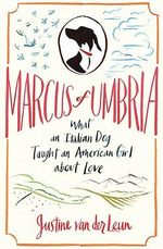 Marcus of Umbria : What an Italian Dog Taught an American Girl About Love - Justine Van der Leun