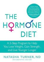 The Hormone Diet : A 3-Step Program to Help You Lose Weight, Gain Strength, and Live Younger Longer - Natasha Turner