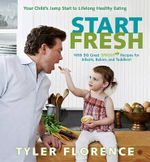 Start Fresh : Your Child's Jump Start to Lifelong Healthy Eating - Tyler Florence