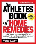 The Athletes Book of Home Remedies : 1, 001 Doctor-approved Health Fixes and Injury-prevention Secrets for a Learner, Fitter, More Athletic Body! - Jordan Metzl