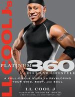 LL Cool J's Platinum 360 Diet and Lifestyle : A Full-circle Guide to Developing Your Mind, Body, and Soul - LL Cool J
