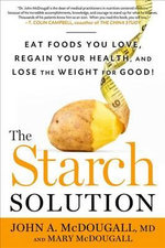 The Starch Solution : Eat the Foods You Love, Regain Your Health, and Lose the Weight for Good! - John A McDougall