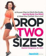 Drop Two Sizes : A Proven Plan to Ditch the Scale, Get the Body You Want & Wear the Clothes You Love! - Rachel Cosgrove
