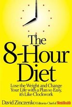 The 8-hour Diet : Watch the Pounds Disappear, without Watching What You Eat! - David Zinczenko