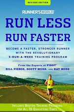 Runner's World Run Less, Run Faster : Become a Faster, Stronger Runner with the Revolutionary 3-Runs-A-Week Training Program - Bill Pierce