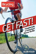 Get Fast! : A Complete Guide to Gaining Speed Wherever You Ride - Selene Yeager