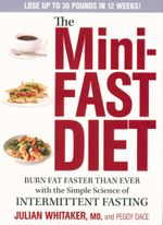 The Mini-Fast Diet : Burn Fat Faster Than Ever with the Simple Science of Intermittent Fasting - Julian Whitaker
