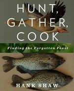 Hunt, Gather, Cook : Finding the Forgotten Feast - Hank Shaw
