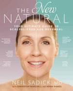 The New Natural : Your Ultimate Guide to Cutting-Edge Age Reversal - Neil Sadick