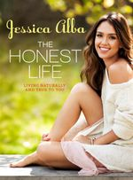 The Honest Life : Living Naturally and True to You - Jessica Alba