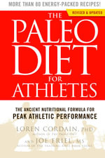 The Paleo Diet for Athletes : A Nutritional Formula for Peak Athletic Performance - Loren Cord