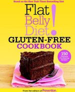 Flat Belly Diet! Gluten-free Cookbook : 150 Delicious Fat-blasting Recipes! - Editors of Prevention Magazine