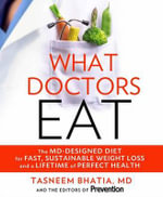What Doctors Eat : The MD-designed Diet for Fast, Sustainable Weight Loss and a Lifetime of Perfect Health - Prevention Magazine