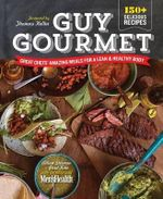 Guy Gourmet : Great Chefs' Best Meals for a Lean & Healthy Body - Adina Steiman