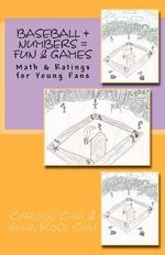 Baseball + Numbers = Fun & Games : Math & Ratings for Young Fans - Julia Rose Chin