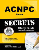 Acnpc Exam Secrets : Acnpc Test Review for the Acute Care Nurse Practitioner Certification Exam - Acnpc Exam Secrets Test Prep Team