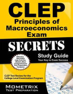 CLEP Principles of Macroeconomics Exam Secrets, Study Guide : CLEP Test Review for the College Level Examination Program - Mometrix Media