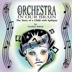 Orchestra in Our Brain : The Story of a Child with Epilepsy - Cynthia Fabian