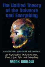 The Unified Theory of the Universe and Everything : The Rise and Fall of a Noble Dynasty - Frank Barlow