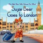 The Little Bear Who Worried Too Much : Suzie Bear Goes to London - Jacqueline Cook