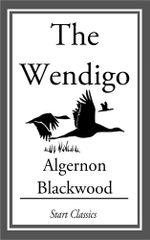 The Wendigo - Algernon Blackwood