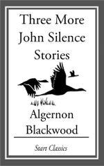 Three More John Silence Stories - Algernon Blackwood