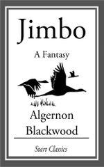 Jimbo : A Fantasy - Algernon Blackwood