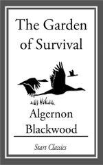 The Garden of Survival - Algernon Blackwood