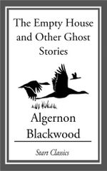 Empty House and Other Ghost Stories - Algernon Blackwood