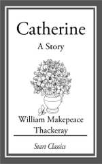 Catherine : A Story - William Makepeace Thackeray