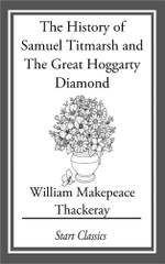 The History of Samuel Titmarsh and The Great Hoggarty Diamond - William Makepeace Thackeray