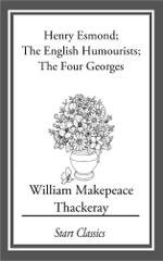 Henry Esmond : The English Humourists; The Four Georges - William Makepeace Thackeray