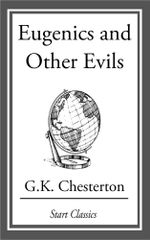 Eugenics and Other Evils - G. K. Chesterton