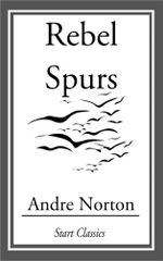 Rebel Spurs - Andre Norton