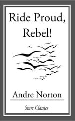Ride Proud, Rebel! - Andre Norton