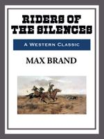 Riders of the Silence - Max Brand
