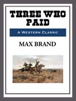 Three Who Paid - Max Brand
