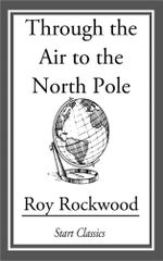 Through the Air to the North Pole - Roy Rockwood
