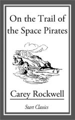 On the Trail of the Space Pirates - Carey Rockwell