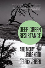 Deep Green Resistance : Strategy to Save the Planet - Derrick Jensen