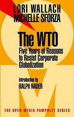 The WTO : Five Years of Reasons to Resist Corporate Globalization - Lori Wallach