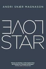 LoveStar : A Novel - Andri Snaer Magnason