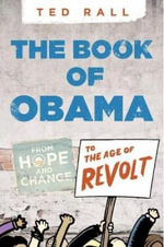 The Book of Obama : From Hope and Change to the Age of Revolt - Ted Rall