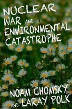 Nuclear War and Enviromental Catastrophe : Weapons, Strategy, and Politics - Noam Chomsky