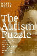 The Autism Puzzle : Connecting the Dots Between Enviromental Toxins and Rising Autism Rates - Brita Belli