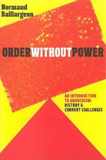 Order without Power : An Introduction to Anarchism, History and Current Challenges - Normand Baillargeon