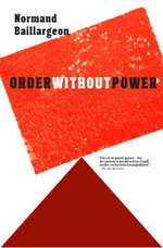 Order Without Power : An Introduction to Anarchism: History and Current Challenges - Normand Baillargeon