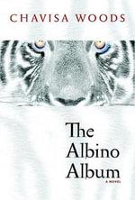 The Albino Album : A Novel - Chavisa Woods