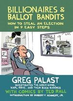 Billionaires & Ballot Bandits : How to Steal an Election in 9 Easy Steps - Ted Rall